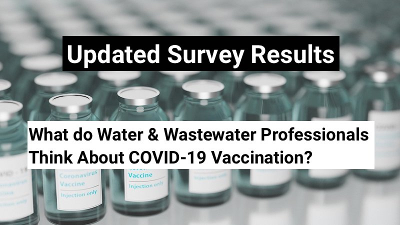Updated Survey Results: What do Water & Wastewater Professionals Think About COVID-19 Vaccination?