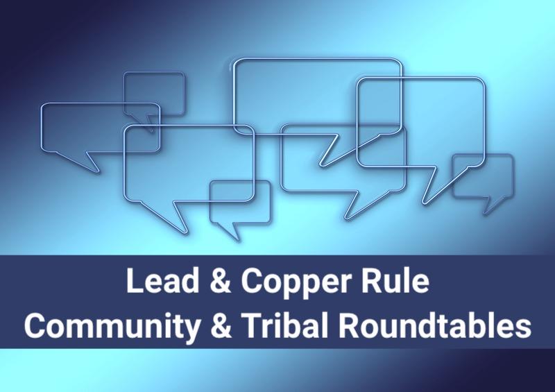EPA Announces Lead & Copper Rule Community & Tribal Roundtables